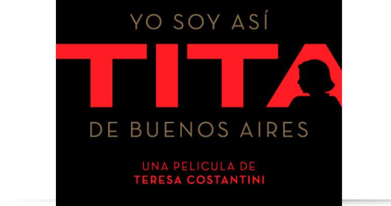 El 5 de octubre llega a los cines ''Yo soy así, Tita de Buenos Aires'' de Teresa Costantini