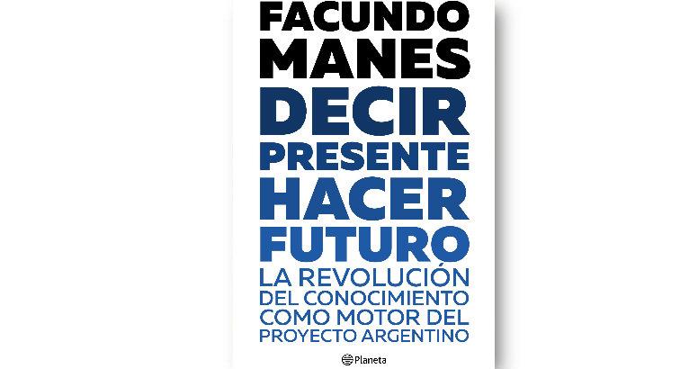 Les presentamos ''DECIR PRESENTE. HACER FUTURO'' de FACUNDO MANES (Editorial Planeta)